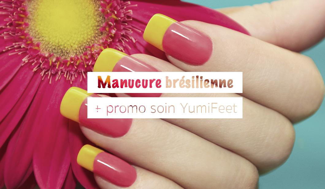 Manucure brésilienne + promo rentrée soin Yumi Feet