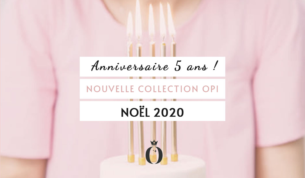 Anniversaire 5 ans + Collection OPI + Noël 2020