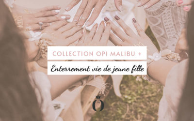 Enterrement vie de jeune fille +  Collection OPI Malibu